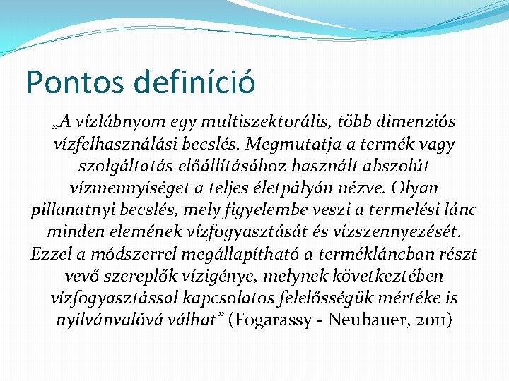 """Pontos definíció """"A vízlábnyom egy multiszektorális, több dimenziós vízfelhasználási becslés. Megmutatja a termék vagy"""