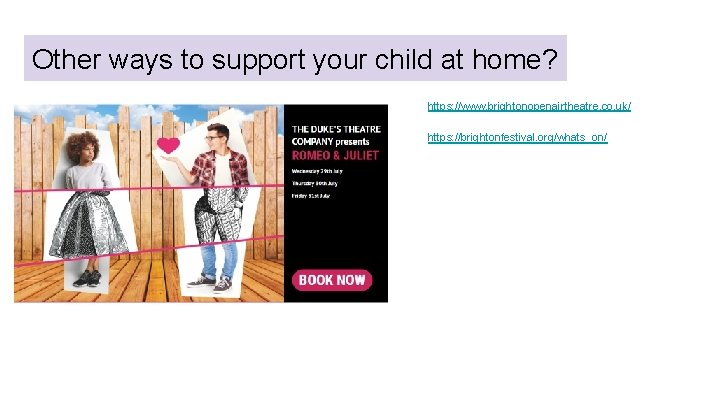 Other ways to support your child at home? https: //www. brightonopenairtheatre. co. uk/ https: