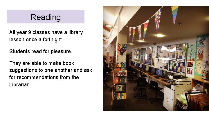 Reading All year 9 classes have a library lesson once a fortnight. Students read