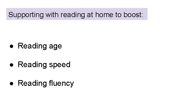 Supporting with reading at home to boost: ● Reading age ● Reading speed ●