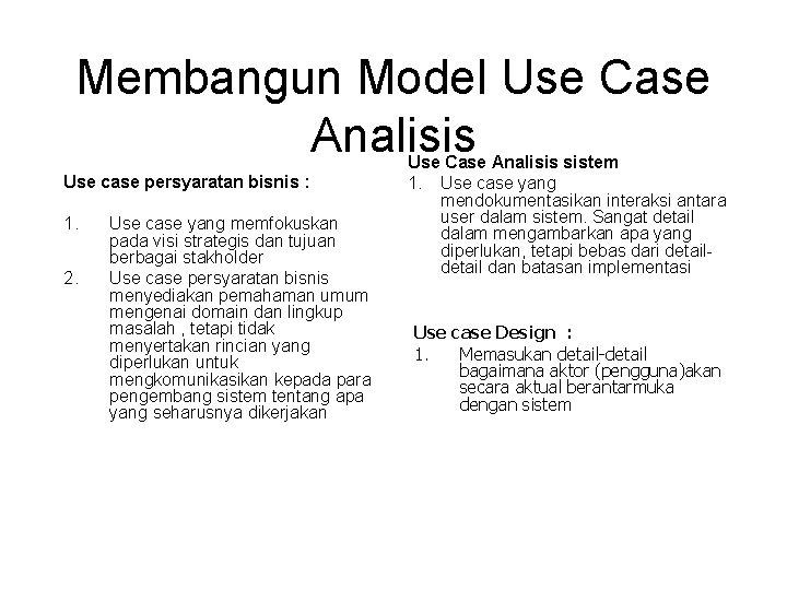 Membangun Model Use Case Analisis Use case persyaratan bisnis : 1. 2. Use case