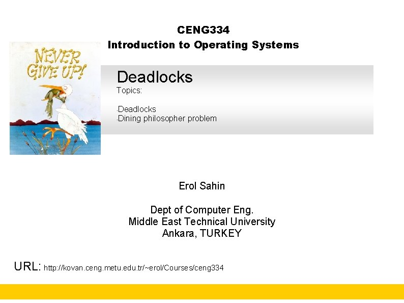 CENG 334 Introduction to Operating Systems Deadlocks Topics: Deadlocks • Dining philosopher problem •