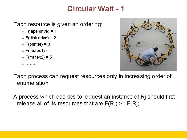 Circular Wait - 1 Each resource is given an ordering: F(tape drive) = 1