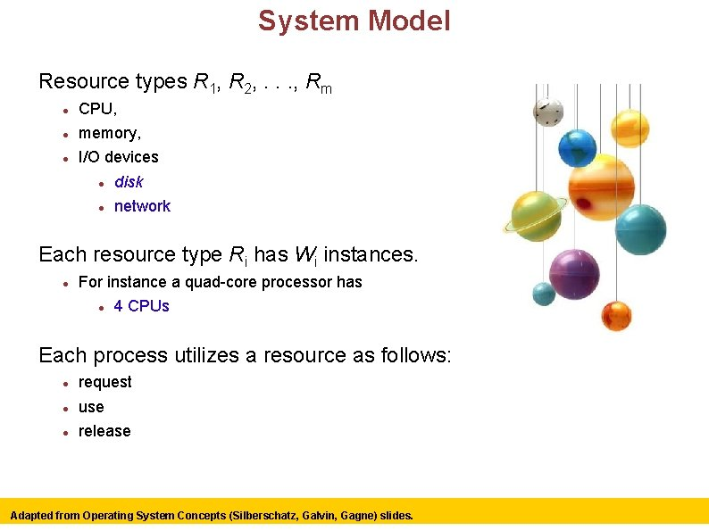 System Model Resource types R 1, R 2, . . . , Rm CPU,