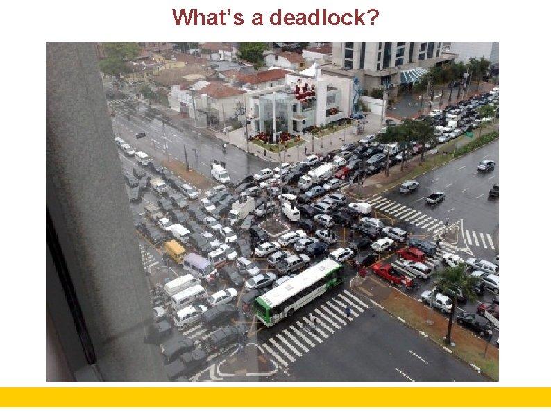 What's a deadlock? 2
