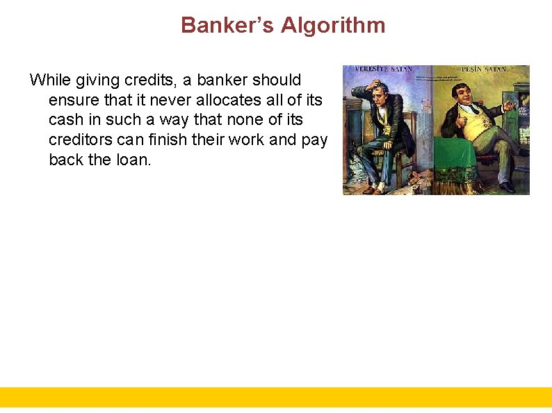 Banker's Algorithm While giving credits, a banker should ensure that it never allocates all