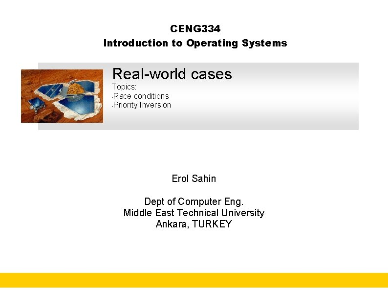 CENG 334 Introduction to Operating Systems Real-world cases Topics: • Race conditions • Priority