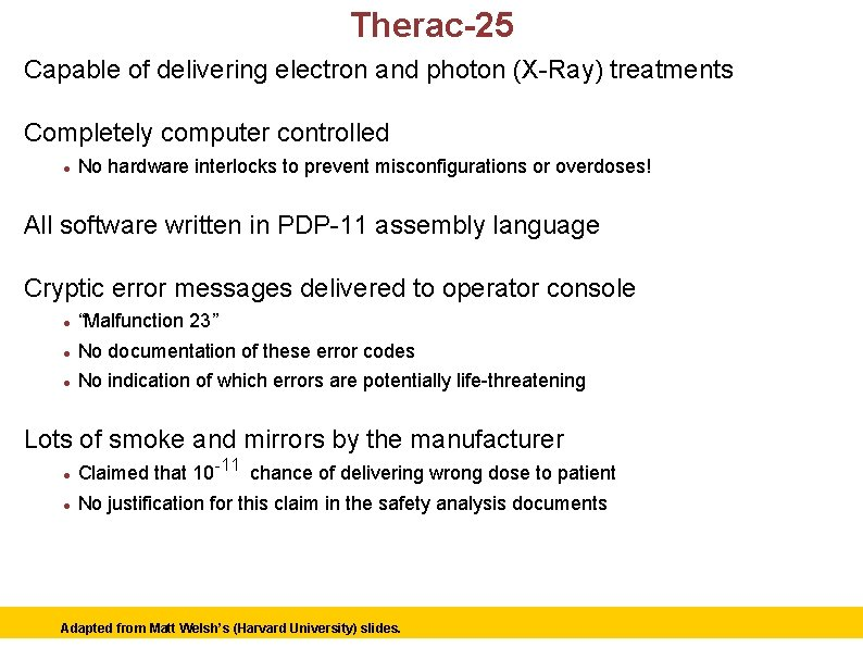 Therac-25 Capable of delivering electron and photon (X-Ray) treatments Completely computer controlled No hardware