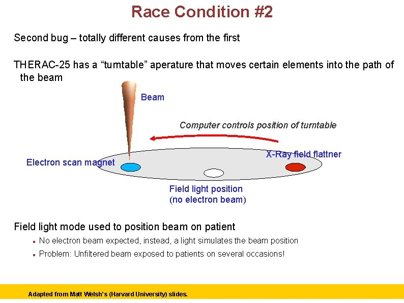 Race Condition #2 Second bug – totally different causes from the first THERAC-25 has
