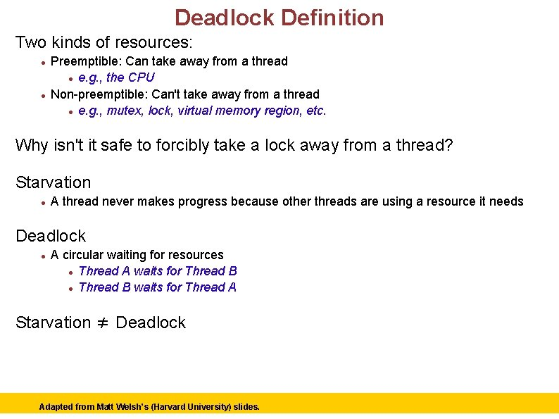 Deadlock Definition Two kinds of resources: Preemptible: Can take away from a thread e.