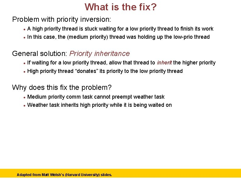 What is the fix? Problem with priority inversion: A high priority thread is stuck
