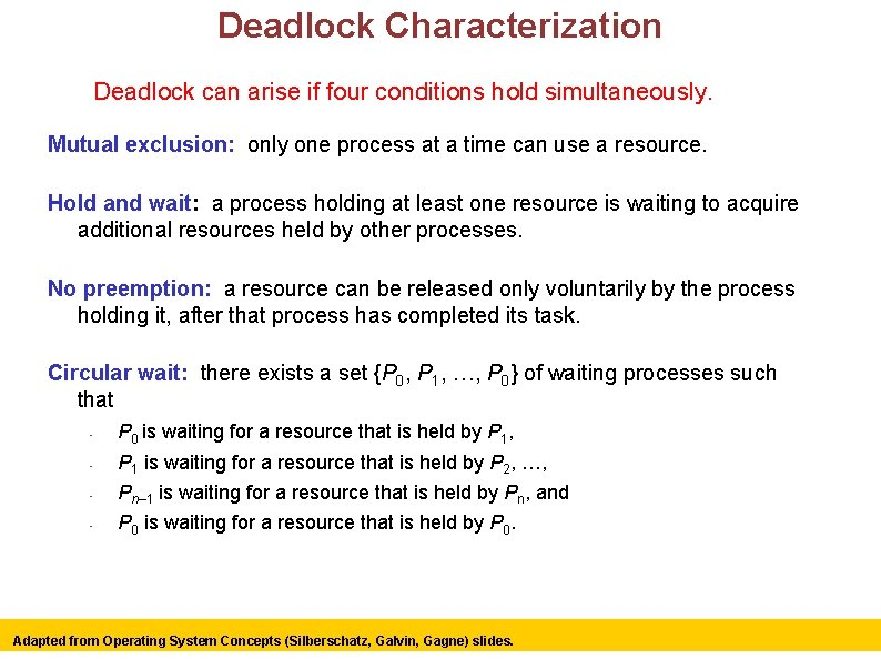 Deadlock Characterization Deadlock can arise if four conditions hold simultaneously. Mutual exclusion: only one