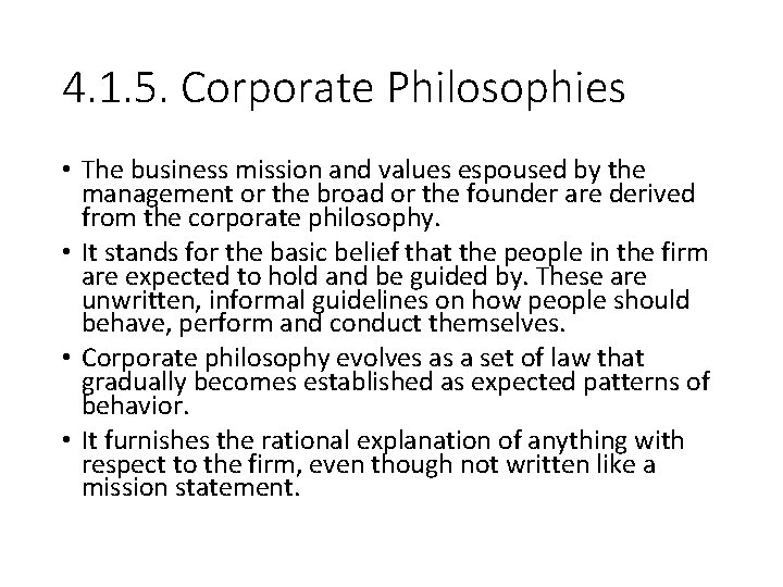 4. 1. 5. Corporate Philosophies • The business mission and values espoused by the