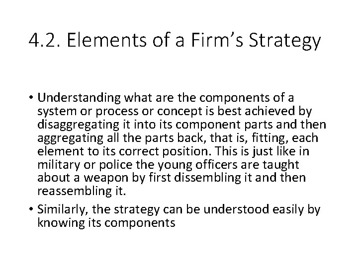 4. 2. Elements of a Firm's Strategy • Understanding what are the components of