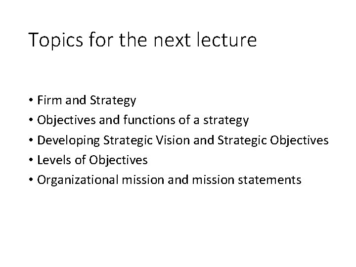 Topics for the next lecture • Firm and Strategy • Objectives and functions of