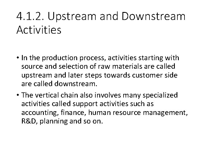 4. 1. 2. Upstream and Downstream Activities • In the production process, activities starting