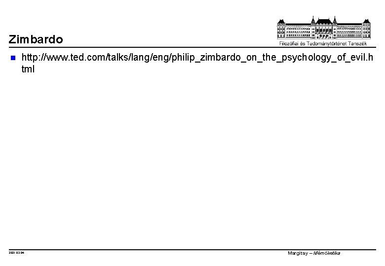 Zimbardo n http: //www. ted. com/talks/lang/eng/philip_zimbardo_on_the_psychology_of_evil. h tml 2021. 03. 04. Margitay – Mérnöketika