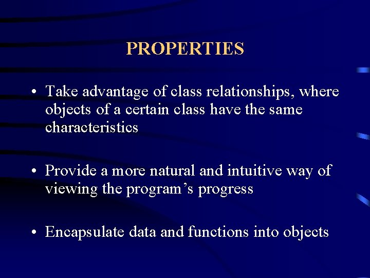 PROPERTIES • Take advantage of class relationships, where objects of a certain class have