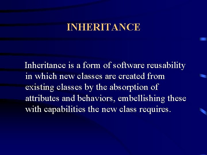 INHERITANCE Inheritance is a form of software reusability in which new classes are created