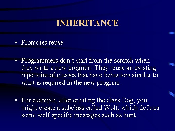 INHERITANCE • Promotes reuse • Programmers don't start from the scratch when they write