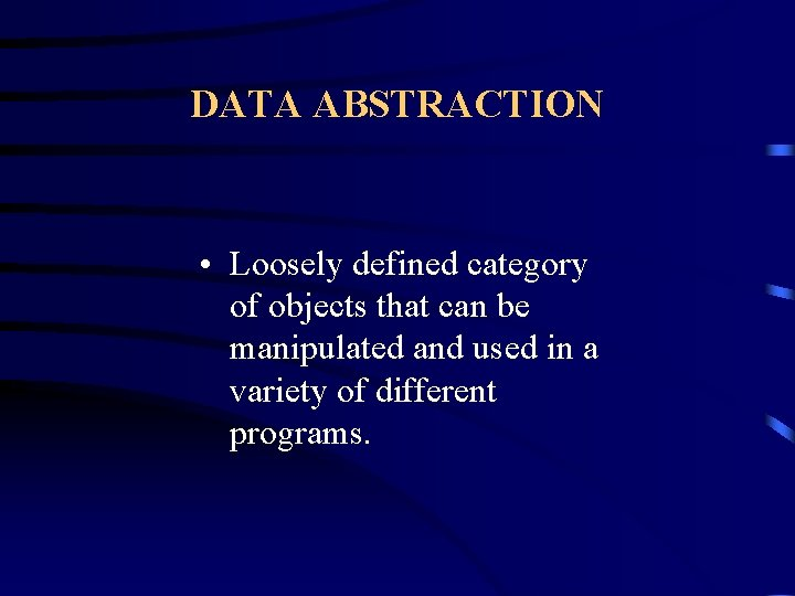 DATA ABSTRACTION • Loosely defined category of objects that can be manipulated and used