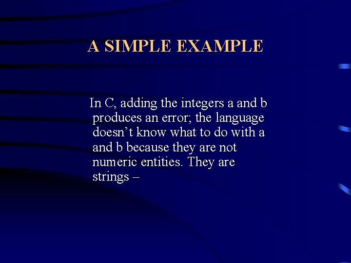 A SIMPLE EXAMPLE In C, adding the integers a and b produces an error;