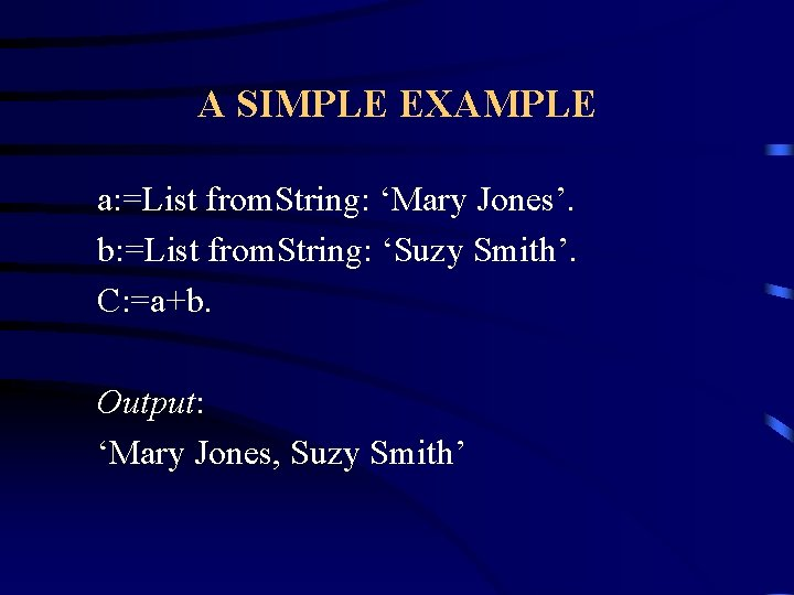 A SIMPLE EXAMPLE a: =List from. String: 'Mary Jones'. b: =List from. String: 'Suzy