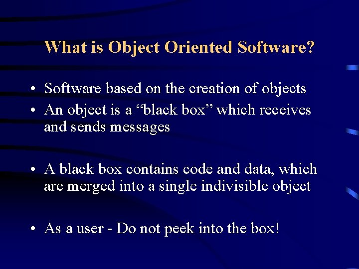 What is Object Oriented Software? • Software based on the creation of objects •