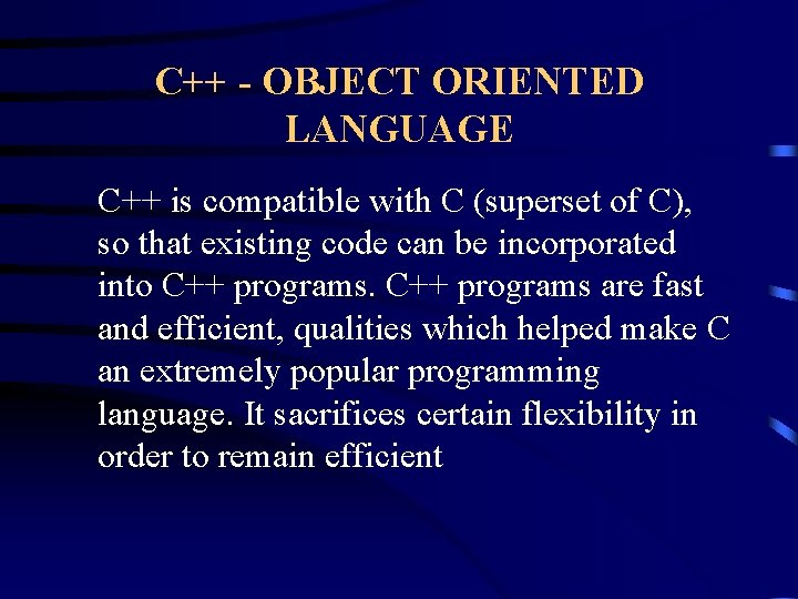C++ - OBJECT ORIENTED LANGUAGE C++ is compatible with C (superset of C), so