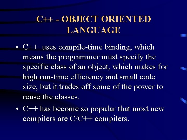 C++ - OBJECT ORIENTED LANGUAGE • C++ uses compile-time binding, which means the programmer