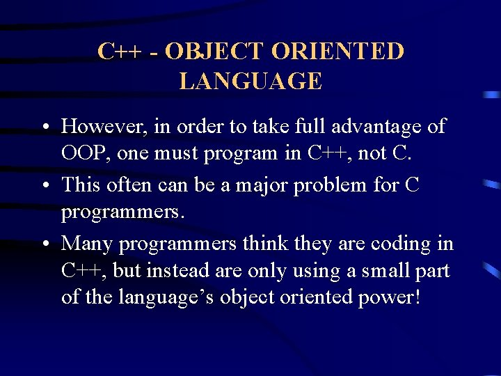 C++ - OBJECT ORIENTED LANGUAGE • However, in order to take full advantage of