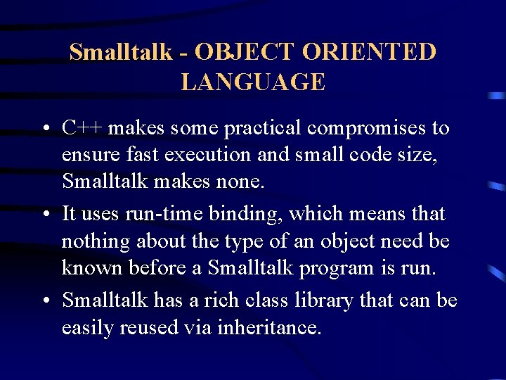 Smalltalk - OBJECT ORIENTED LANGUAGE • C++ makes some practical compromises to ensure fast