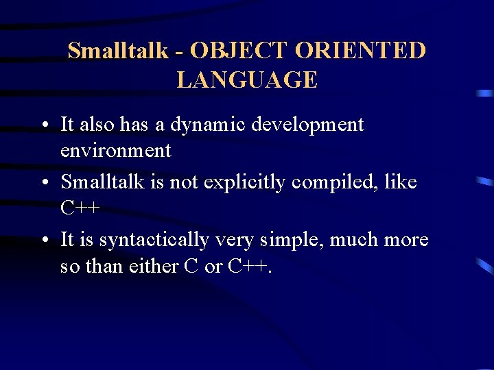 Smalltalk - OBJECT ORIENTED LANGUAGE • It also has a dynamic development environment •