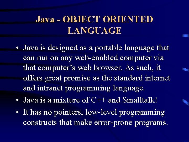 Java - OBJECT ORIENTED LANGUAGE • Java is designed as a portable language that