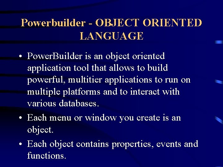 Powerbuilder - OBJECT ORIENTED LANGUAGE • Power. Builder is an object oriented application tool