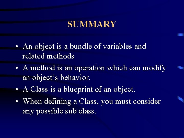 SUMMARY • An object is a bundle of variables and related methods • A