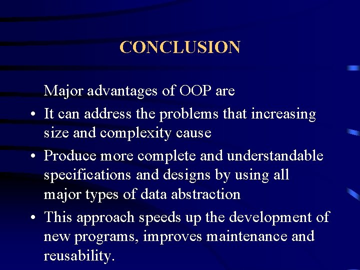 CONCLUSION Major advantages of OOP are • It can address the problems that increasing