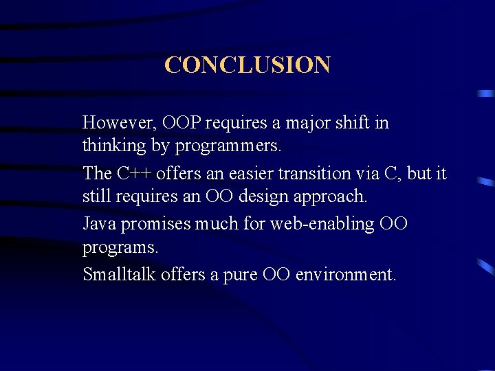 CONCLUSION However, OOP requires a major shift in thinking by programmers. The C++ offers