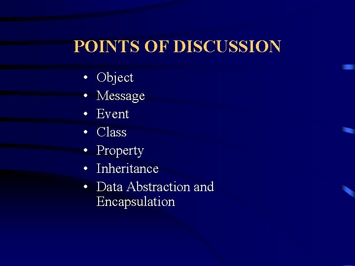 POINTS OF DISCUSSION • • Object Message Event Class Property Inheritance Data Abstraction and