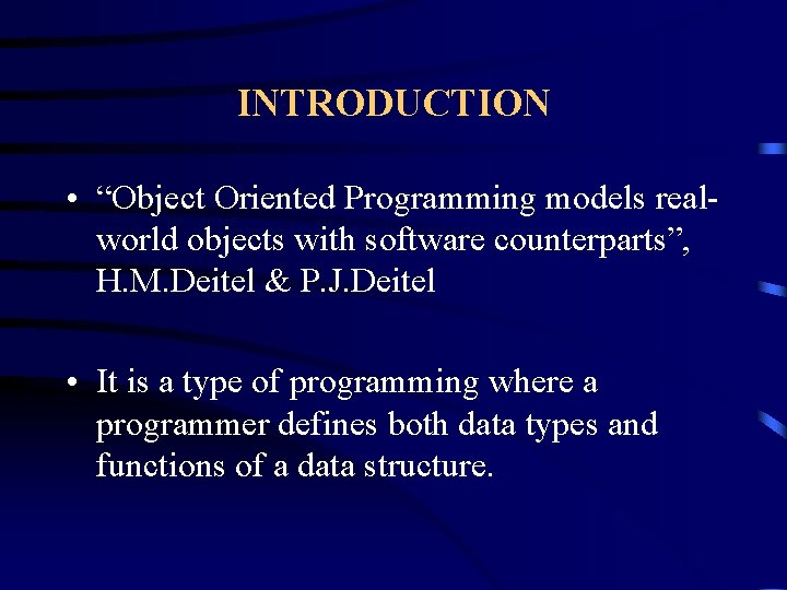 """INTRODUCTION • """"Object Oriented Programming models realworld objects with software counterparts"""", H. M. Deitel"""