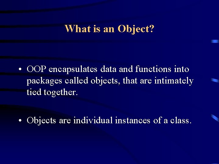 What is an Object? • OOP encapsulates data and functions into packages called objects,