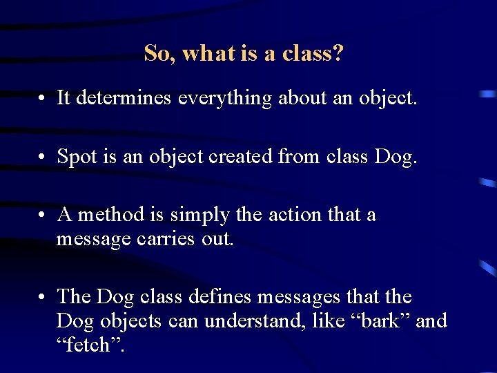 So, what is a class? • It determines everything about an object. • Spot