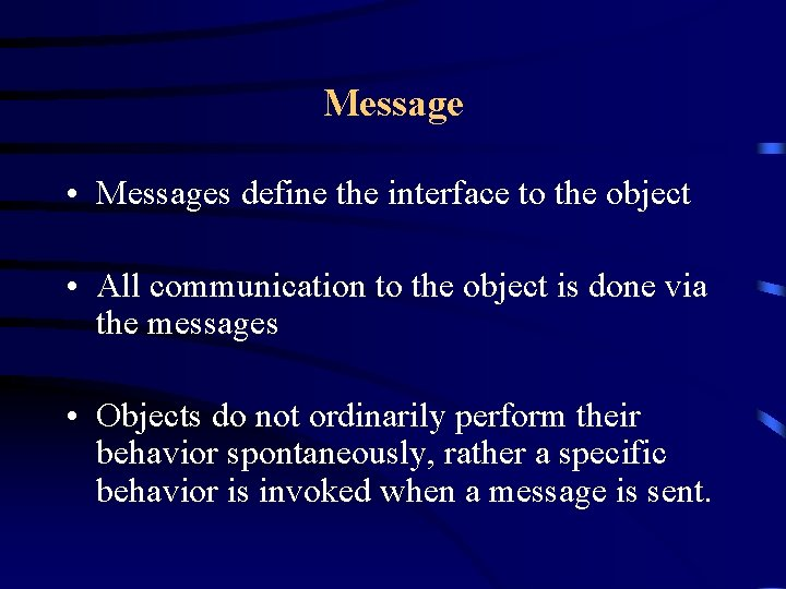 Message • Messages define the interface to the object • All communication to the
