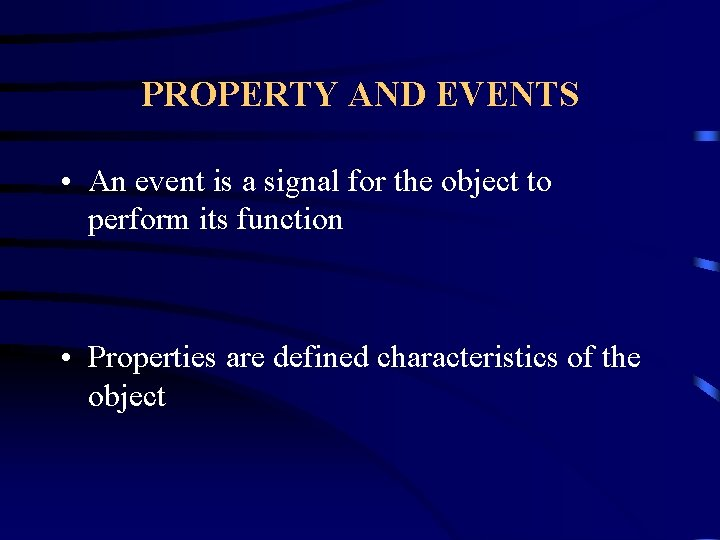 PROPERTY AND EVENTS • An event is a signal for the object to perform