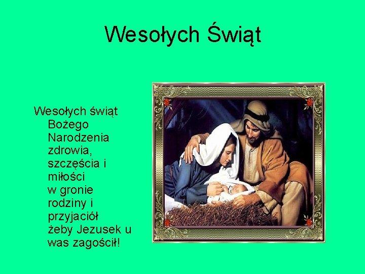 Wesołych Świąt Wesołych świąt Bożego Narodzenia zdrowia, szczęścia i miłości w gronie rodziny i