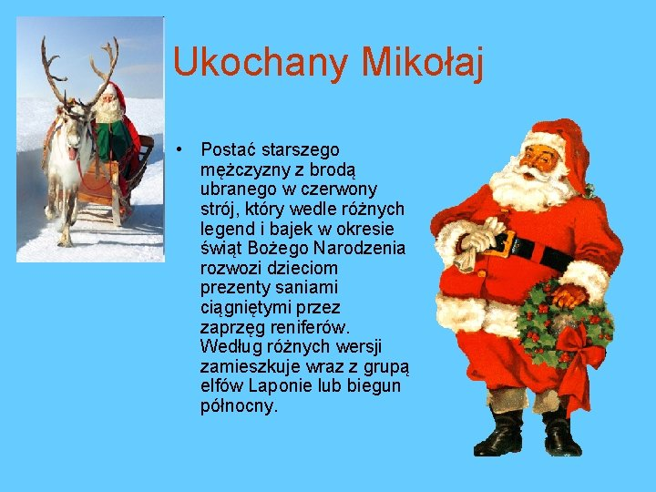 Ukochany Mikołaj • Postać starszego mężczyzny z brodą ubranego w czerwony strój, który wedle