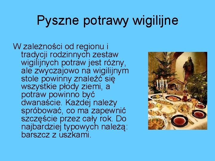 Pyszne potrawy wigilijne W zależności od regionu i tradycji rodzinnych zestaw wigilijnych potraw jest