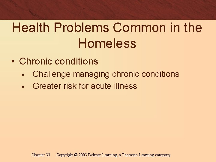 Health Problems Common in the Homeless • Chronic conditions § § Challenge managing chronic