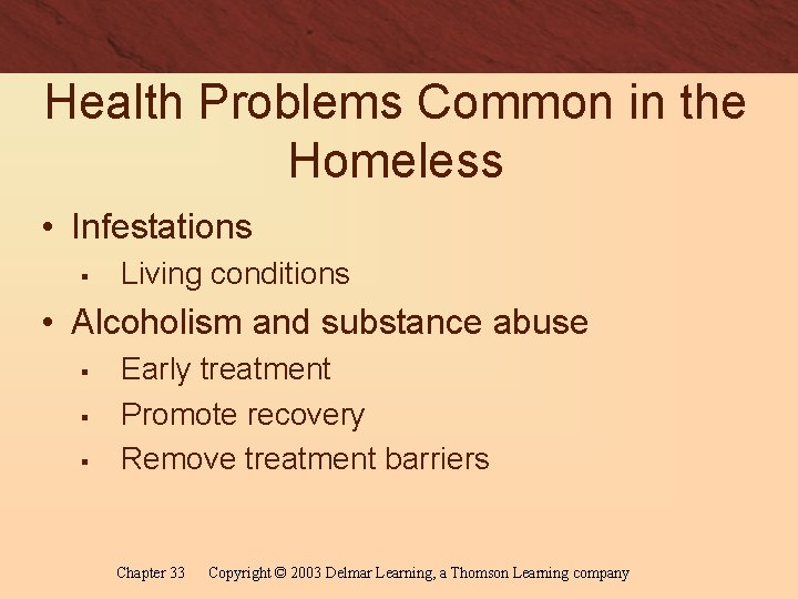 Health Problems Common in the Homeless • Infestations § Living conditions • Alcoholism and