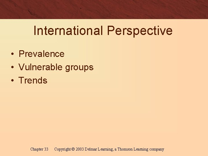 International Perspective • Prevalence • Vulnerable groups • Trends Chapter 33 Copyright © 2003